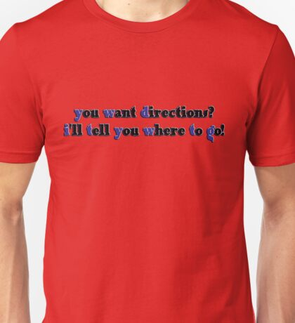 you want directions? Unisex T-Shirt