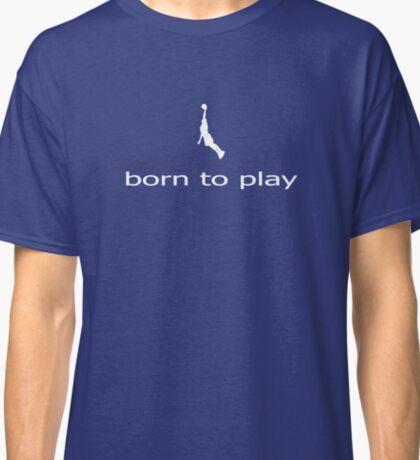 Born to Play Ball - Basketball Netball T-Shirt - Sweater Clothing Classic T-Shirt