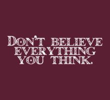 Don't believe everything you think. by digerati