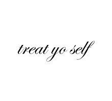 Treat Yo Self by danalamb