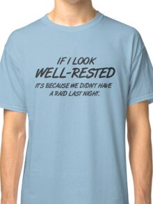 If I look well-rested it's because we did't had a raid last night Classic T-Shirt