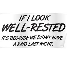 If I look well-rested it's because we did't had a raid last night Poster