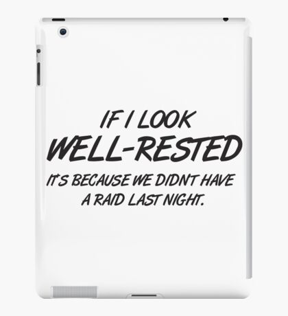 If I look well-rested it's because we did't had a raid last night iPad Case/Skin