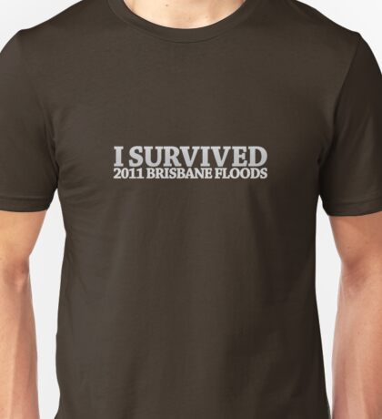I Survived - 2011 Brisbane Floods! Unisex T-Shirt
