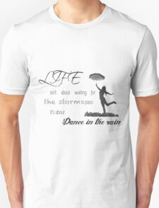 Life isn't about waiting for the storm to pass it's about learning to dance in the rain. Unisex T-Shirt