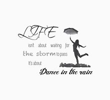 Life isn't about waiting for the storm to pass it's about learning to dance in the rain. Womens Fitted T-Shirt