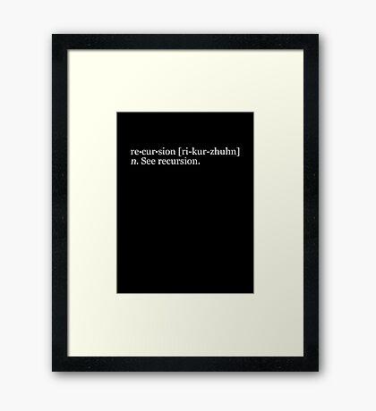 re•cur•sion [ri-kur-zhuhn] n. See recursion. Framed Print