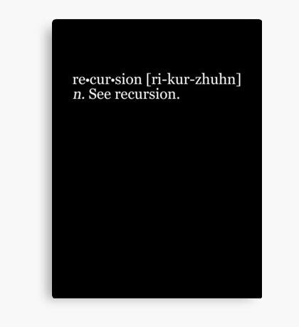 re•cur•sion [ri-kur-zhuhn] n. See recursion. Canvas Print