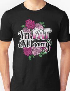 I'm Fat & NOT Sorry - Fat Positive Feminist Floral Design Unisex T-Shirt