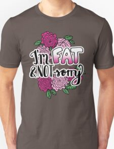 I'm Fat & NOT Sorry - Fat Positive Feminist Floral Design T-Shirt