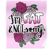 I'm Fat & NOT Sorry - Fat Positive Feminist Floral Design Poster