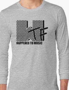 WTF Happened To Music Long Sleeve T-Shirt