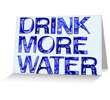Drink More Water Greeting Card