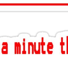 For a minute there, you bored me to death geek funny nerd Sticker