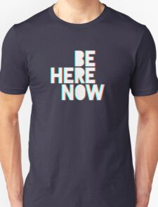 Be Here Now Unisex T-Shirt