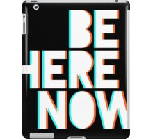 Be Here Now iPad Case/Skin