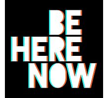 Be Here Now Photographic Print