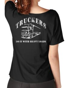 Truckers Do It With Heavy Loads Women's Relaxed Fit T-Shirt