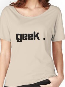 Geek geek funny nerd Women's Relaxed Fit T-Shirt