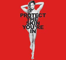 protect the skin you're in Unisex T-Shirt