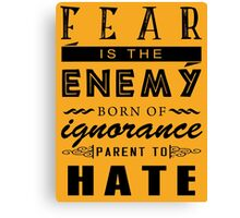 Fear is the enemy. Canvas Print