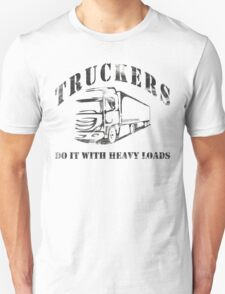Truckers Do It With Heavy Loads Unisex T-Shirt