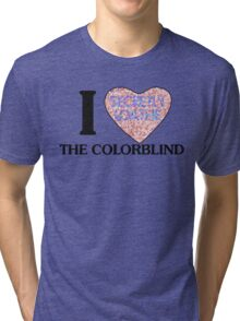 I love the colorblind Tri-blend T-Shirt