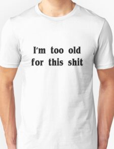 I'm too old for this shit geek funny nerd Unisex T-Shirt