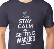 I can't stay calm im getting married Unisex T-Shirt