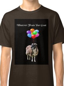 Whatever Floats Your Goat (black) Classic T-Shirt