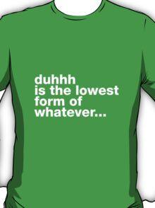 Well duhhh... T-Shirt