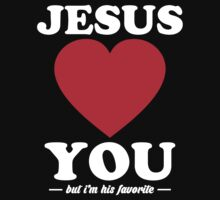 Jesus Loves You But I'm His Favorite by Pasadesign
