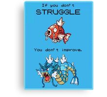 If You Don't Struggle You Don't Improve! Canvas Print