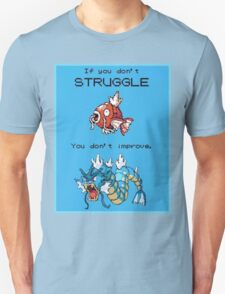 If You Don't Struggle You Don't Improve! T-Shirt
