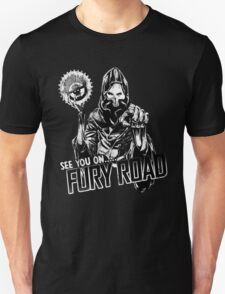 See you on ... Fury Road  T-Shirt