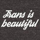 Trans Is Beautiful by teaandink