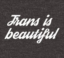 Trans Is Beautiful by teaandink