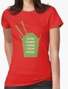 Slow Down. Chew Your Food. Womens Fitted T-Shirt
