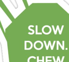 Slow Down. Chew Your Food. Sticker