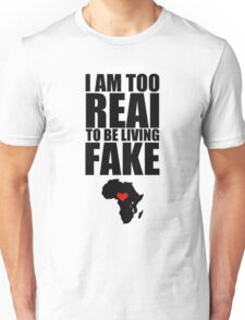 Am Too Real To Be Living Fake Unisex T-Shirt