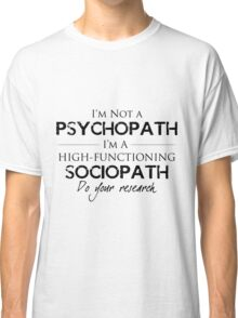 I'm Not A Psychopath Classic T-Shirt