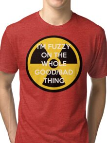 I'm Fuzzy On The Whole Good/Bad Thing Tri-blend T-Shirt