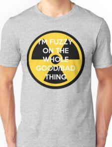 I'm Fuzzy On The Whole Good/Bad Thing Unisex T-Shirt