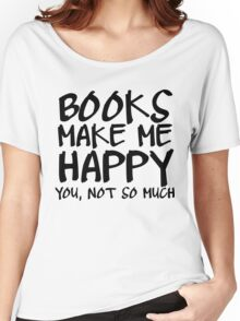 Books Make Me Happy Women's Relaxed Fit T-Shirt