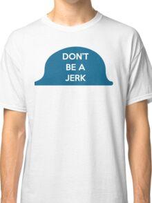 Don't Be A Jerk Classic T-Shirt