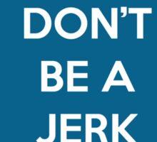 Don't Be A Jerk Sticker