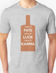 Call It Fate Call It Luck Call It Karma Unisex T-Shirt