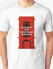 Everybody Has 3 Mortgages Nowadays Unisex T-Shirt