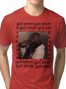 got em Tri-blend T-Shirt