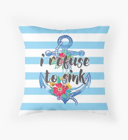 I Refuse To Sink Quote Throw Pillow